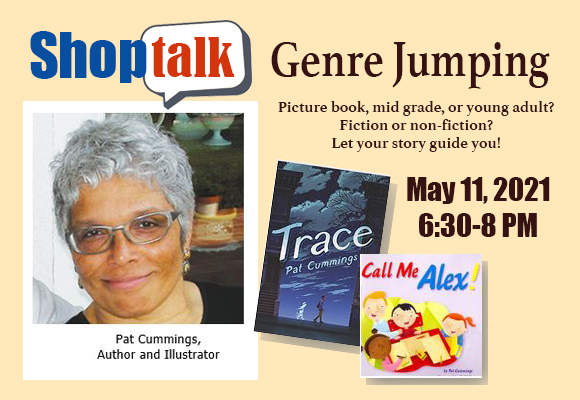 Shop Talk: Genre Jumping With Author/Illustrator Pat Cummings May 11, 2021 6:30-8 PM Zoom meeting: email newmexico@scbwi.org for Zoom link!
