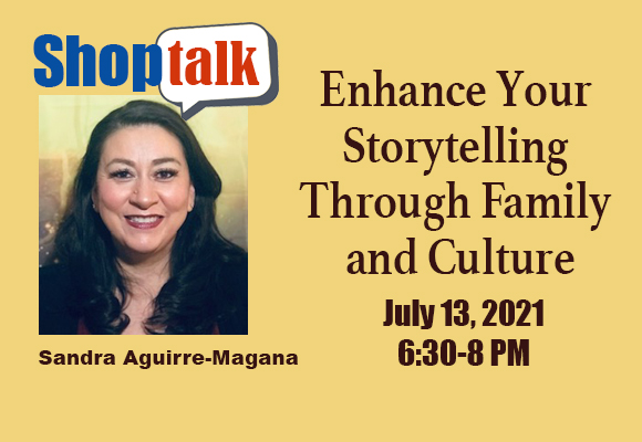 Join us for our July 13 Shop Talk when Sandra Aguirre-Magana will talk to us about Storytelling. It's a performance art, but it's also a process of using family and culture to develop stories with meanings that are relatable to all people. Sandra will explore how storytelling inspired her self-published books, ¿Quién Es La Llorona? and The Hairy Hand Visits. She'll take us through the steps she uses to write memorable stories based on her family and culture. You can sample storytelling as performance art prior to the workshop with Sandra's concert of