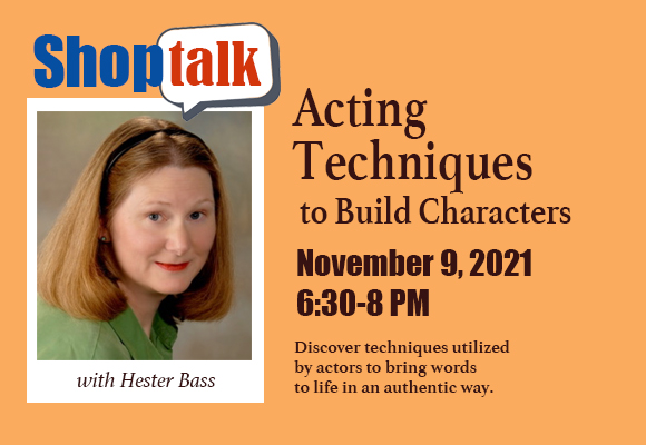 """November 9, 6:30 – 8 p.m. Zoom Use Acting Techniques to Build Characters To develop skills in creating vivid characters and dynamic action, this session will immerse writers and illustrators in the world of acting, to discover techniques utilized by actors to bring words to life in an authentic way. Bring paper and pen as you'll practice exercises to """"become"""" your character and """"inhabit"""" a setting. Find new ways to """"show don't tell"""" and hone your insight into motivation, enhancing the truth of a scene both emotionally and physically. In addition to being an author, Hester Bass trained at the HB Studio in New York and was most recently seen in Godless on Netflix."""